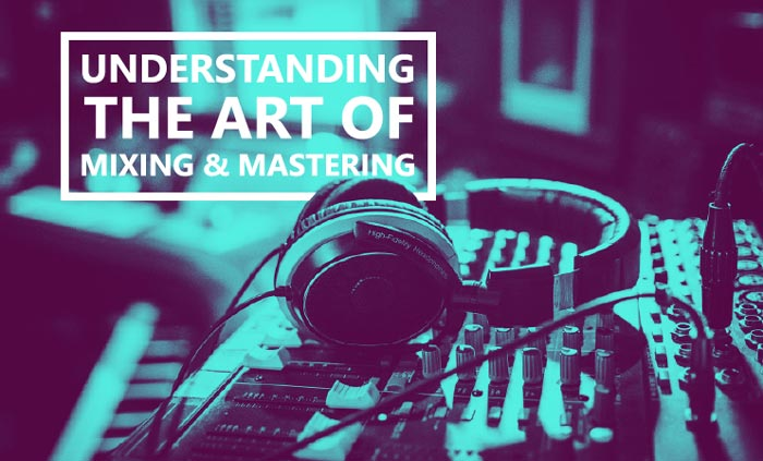 Understanding the Art of Mixing and Mastering